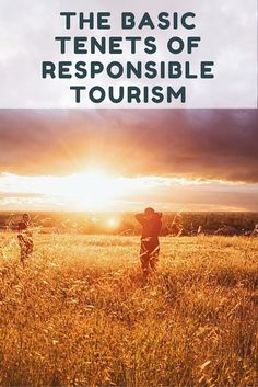The Basic Tenets of Responsible Tourism: What is responsible tourism? Why is sustainable travel such an important concept to understand and practice? We've often spoken of being responsible travelers, but we never really defined what that actually meant. Until now.
