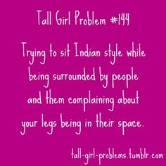 """Tall girl problem No joke.i hate sitting """"criss cross"""" .but at least that means i can have more kids sit on my lap at work :) Tall People Problems, Tall Girl Problems, Teen Posts, Teenager Posts, Tall Girl Quotes, Girl Struggles, Travel Humor, Struggle Is Real, True Quotes"""