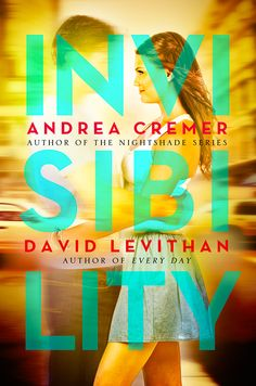 Cover Reveal: Invisibility  by Andrea Cremer, David Levithan. Coming 5/2013
