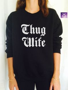 Thug wife sweatshirt jumper cool fashion girls sizing women sweater funny cute teens dope teenagers tumblr clothing bride by stupidstyle on Etsy https://www.etsy.com/listing/223960131/thug-wife-sweatshirt-jumper-cool-fashion