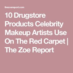 10 Drugstore Products Celebrity Makeup Artists Use On The Red Carpet | The Zoe Report