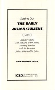 Sorting Out The Early Julian / Juliens - Paul Rowland Julian. A history of the and century founding families with the surnames Julian, Julien, and St. cloth, 308 pp. Family Genealogy, Surnames, Ancestry, Family History, Sorting, Dna, Letter Board, 19th Century, Woods