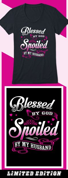 Blessed By God, Spoiled By Husband LTD - Limited edition. Order 2 or more for friends/family & save on shipping! Makes a great gift!