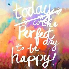 Positive Body Image Project — Today is the perfect day to be happy.  #happiness...