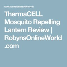 ThermaCELL Mosquito Repelling Lantern Review | RobynsOnlineWorld.com