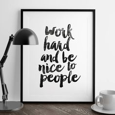 Work hard and be nice to people http://www.notonthehighstreet.com/themotivatedtype/product/work-hard-and-be-nice-to-people-typography-print Limited edition, order now!