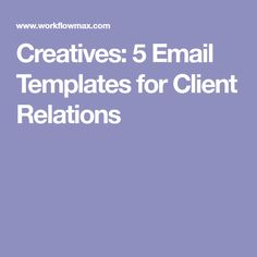 Creatives: 5 Email Templates for Client Relations