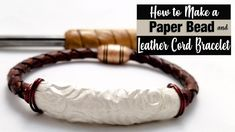 Braided Leather Paper Bead Bracelet Tutorial: I'm on vacation this week, but I'm not leaving you stranded. I recorded this quick and easy braided leather and. Make Paper Beads, Paper Bead Jewelry, Wire Jewelry, Silver Jewelry, How To Make Earrings, How To Make Beads, Leather Cord Bracelets, Beaded Bracelets Tutorial, Embossed Paper