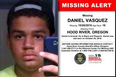 DANIEL VASQUEZ, Age Now: 16, Missing: 10/26/2016. Missing From HOOD RIVER, OR. ANYONE HAVING INFORMATION SHOULD CONTACT: Hood River County Sheriff's Office (Oregon) 1-541-386-2711.