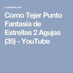 Como Tejer Punto Fantasia de Estrellas 2 Agujas (35) - YouTube