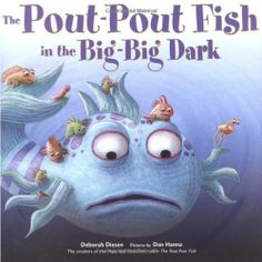 The Pout-Pout Fish in the Big-Big Dark by Deborah Diesen, http://www.amazon.com/dp/0374307989/ref=cm_sw_r_pi_dp_icdcrb0JZ026V