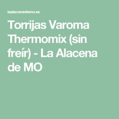 Torrijas Varoma Thermomix (sin freír) - La Alacena de MO Cold, Cooking Recipes, Pound Cake, Meals, Pastries, Sweet Treats, Cinnamon Sticks