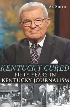 Kentucky Cured: Fifty Years in Kentucky Journalism (American Chronicles) by Al Smith. Save 22 Off!. $15.59. Publisher: History Press (September 26, 2012). Publication: September 26, 2012