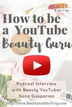 All about how to be a YouTube Beauty Guru with Sona Gasparian, Beauty and the Vlog Podcast episode and interview.
