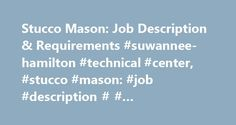 Stucco Mason: Job Description & Requirements #suwannee-hamilton #technical #center, #stucco #mason: #job #description # # #requirements http://rwanda.remmont.com/stucco-mason-job-description-requirements-suwannee-hamilton-technical-center-stucco-mason-job-description-requirements/  # Stucco Mason: Job Description Requirements Find schools that offer these popular programs Building Inspection Cabinetmaking Carpentry Concrete Finishing Construction Mgmt, General Construction Site Management…
