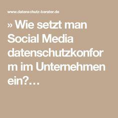 » Wie setzt man Social Media datenschutzkonform im Unternehmen ein?…