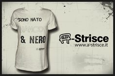 """Maglietta A-strisce """"Sono nato Bianco""""  www.a-strisce.it"""