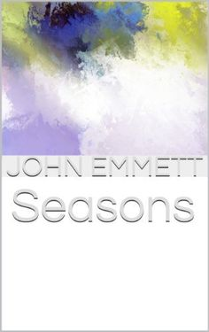 Seasons by John Emmett, http://www.amazon.com/dp/B00H30I75K