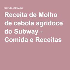 Receita de Molho de cebola agridoce do Subway - Comida e Receitas