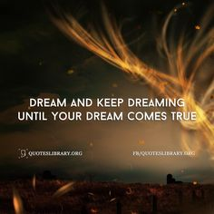 Dream And Keep Dreaming Until Your Dream Comes True