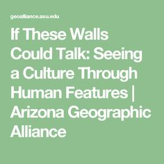 If These Walls Could Talk: Seeing a Culture Through Human Features   Arizona Geographic Alliance