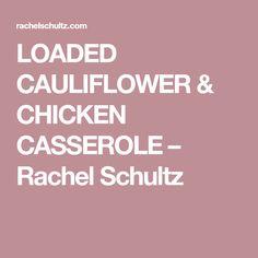 LOADED CAULIFLOWER & CHICKEN CASSEROLE – Rachel Schultz