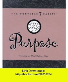 Purpose Focusing on What Matters Most (Portable 7 Habits) (9781929494118) Stephen R. Covey, Stephen, R Covey , ISBN-10: 1929494114  , ISBN-13: 978-1929494118 ,  , tutorials , pdf , ebook , torrent , downloads , rapidshare , filesonic , hotfile , megaupload , fileserve
