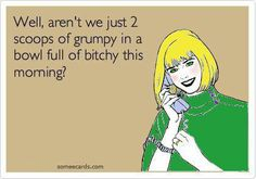 im so grumpy quotes - Google Search... For some reason this speaks to me!!
