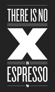 So true. How many times have you been in Starbucks only to hear someone arsk for an eXpresso shot. LOL