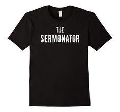 The Sermonator T-Shirt Pastor Priest Preacher Funny Gift