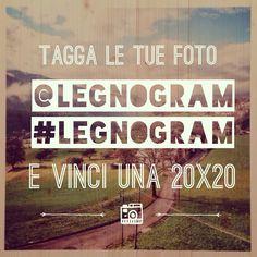 Concorso Instagram: tagga le tue foto #legnogram o @Legnogram, ogni mese le tre foto più belle saranno stampate gratuitamente nel formato 20x20. Seguici su Instagram o visita il sito www.legnogram.com