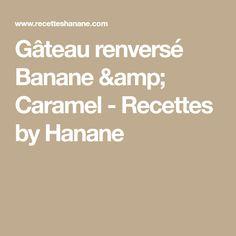 Gâteau renversé Banane & Caramel - Recettes by Hanane