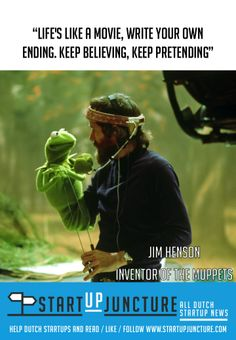Life is like a movie, write your own ending, Keep believing, keep pretending - quote from Jim Henson