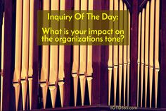 What is your impact on the organizations tone? http://www.iotd365.com/blog/2016/9/25/what-is-your-impact-on-the-organizations-tone-1