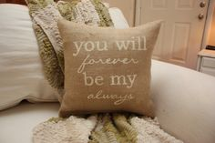 Burlap+Pillow++You+Will+Forever+Be+My+Always+by+HeSheChic+on+Etsy,+$28.00