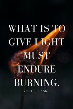 """WHAT IS TO GIVE LIGHT MUST ENDURE BURNING."" - Victor Frankl on 5 Min Fri of the School of Greatness podcast"