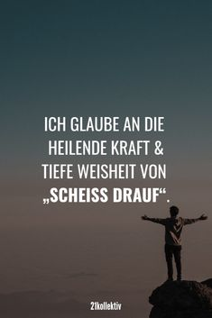 """Sprüche für jede Lebenslage I believe in the healing power and deep wisdom of """"shit on it"""" New beautiful sayings, great quotes, inspiring wisdom and more every day! Great Quotes, Funny Quotes, Inspirational Quotes, Humor Quotes, Wisdom Quotes, Life Quotes, True Words, Friendship Quotes, Quotations"""