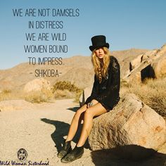 We are not damsels in distress We are Wild Women bound to impress ! -Shikoba  Photo: Spell & The Gypsy Collective WILD WOMAN SISTERHOOD™ #wildwomen #wildwomansisterhood #shikobaquotes