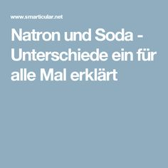 Natron und Soda - Unterschiede ein für alle Mal erklärt