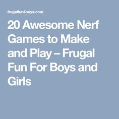 20 Awesome Nerf Games to Make and Play – Frugal Fun For Boys and Girls