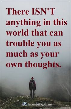 There isn't anything in this world that can trouble you as much as your own thoughts. For more inspirational quotes click this pin. Please Re-Pin. #quotes #inspirationalquotes #successquotes #quotestoliveby #quotablequotes #inspirational #inspiration