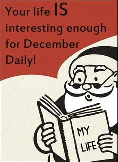 your life IS interesting enough for December Daily and other ongoing projects!