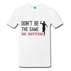 Don't Be The Same - Be Better! #running #tshirts
