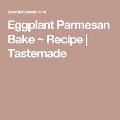 Eggplant Parmesan Bake ~ Recipe | Tastemade
