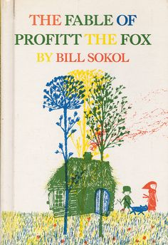 The Fable of Profitt the Fox written and illustrated by Bill Sokol (1964).