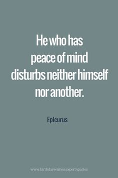 He who has peace of mind disturbs neither himself nor another.