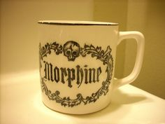 Morphine... Oh yeah, that's MY coffee cup!
