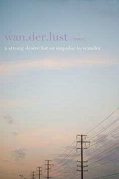 I have constant wanderlust.