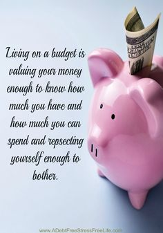 Living on a budget is valuing your money enough to know how much you have and how much you can spend and respecting yourself enough to bother.
