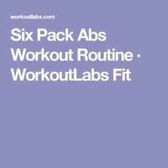 Six Pack Abs Workout Routine · WorkoutLabs Fit